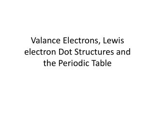 Valance Electrons, Lewis  electron Dot Structures and  the Periodic Table