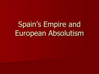 Spain�s Empire and European Absolutism