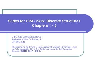 Slides for CISC 2315: Discrete Structures Chapters 1 - 3