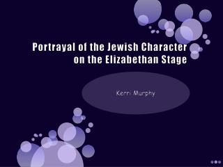 Portrayal of the Jewish Character on the Elizabethan Stage
