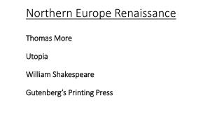 Northern Europe Renaissance Thomas  More  Utopia William  Shakespeare Gutenberg's  Printing Press