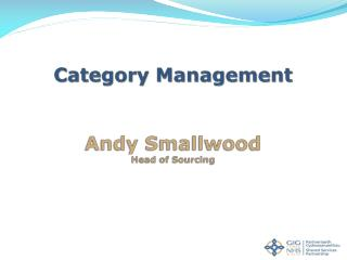 Category Management Andy Smallwood Head of Sourcing