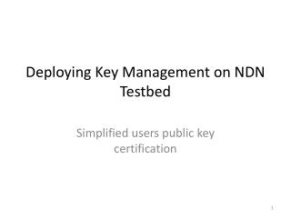 Deploying Key Management on NDN  Testbed