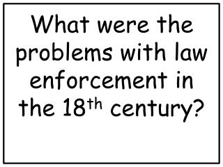 What were the problems with law enforcement in the 18 th  century?