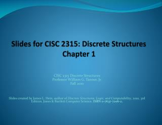 Slides for CISC 2315: Discrete Structures Chapter 1