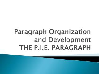Paragraph Organization and Development THE P.I.E. PARAGRAPH