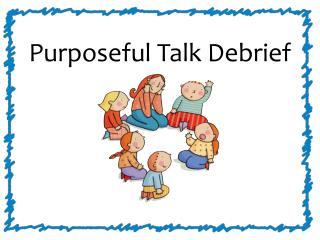 Purposeful Talk Debrief