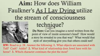 Aim:  How does William Faulkner�s  As I Lay Dying  utilize the stream of consciousness technique?