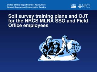 Soil survey training plans and OJT for the NRCS MLRA SSO and Field Office employees