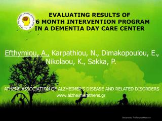 EVALUATING RESULTS OF  A 6 MONTH INTERVENTION PROGRAM  IN A DEMENTIA DAY CARE CENTER