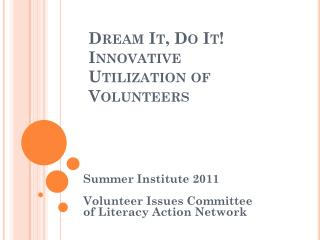 Dream It, Do It!  Innovative Utilization of Volunteers