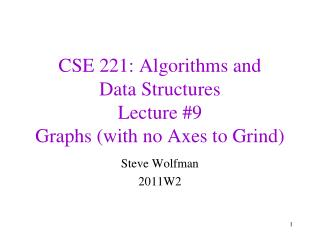 CSE 221: Algorithms and  Data Structures Lecture #9 Graphs (with no Axes to Grind)