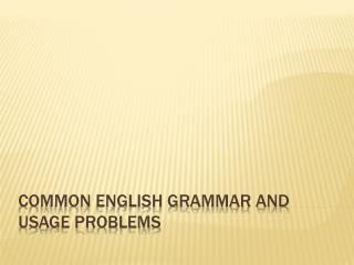 Common English Grammar and Usage Problems