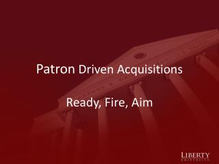 Patron  Driven Acquisitions