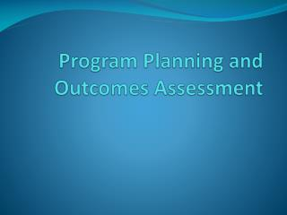 Program  Plannin g and  Outcomes Assessment