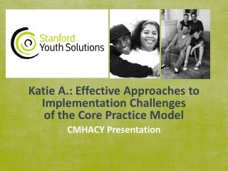 Katie A.: Effective  Approaches to  Implementation Challenges of the Core Practice Model
