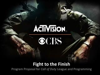 Fight to the Finish Program Proposal fo r  Call of Duty  League and Programming
