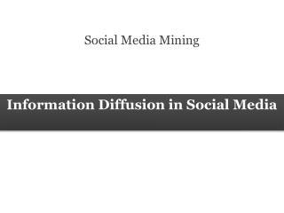 Information Diffusion in Social Media