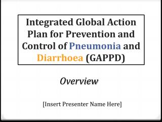 Integrated Global  Action Plan for Prevention and Control of  Pneumonia and Diarrhoea  (GAPPD)