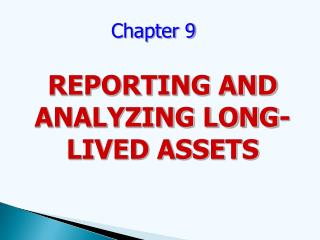 REPORTING AND ANALYZING LONG-LIVED ASSETS
