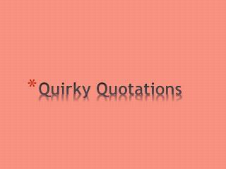 Quirky Quotations
