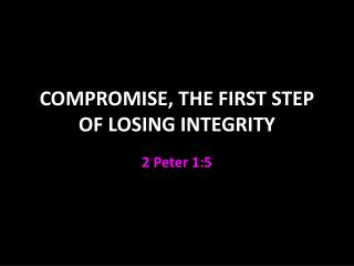 COMPROMISE, THE FIRST STEP OF LOSING INTEGRITY