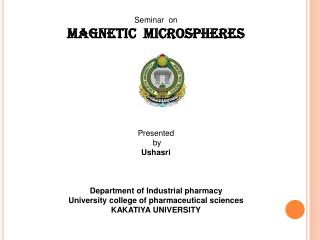 Seminar  on MAGNETIC  MICROSPHERES Presented   by Ushasri  Department of Industrial pharmacy