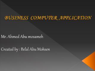Mr. Ahmed Abu mosameh Created by : Belal Abu Mohsen