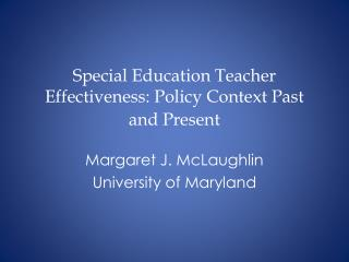 Special Education Teacher Effectiveness:  Policy Context Past and Present