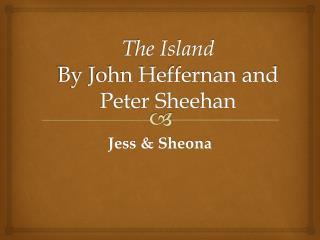 The Island  By John Heffernan and Peter Sheehan