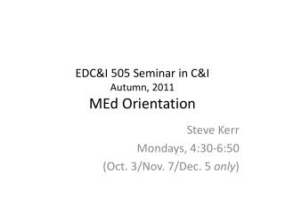 EDC&I 505 Seminar in C&I Autumn, 2011 MEd Orientation