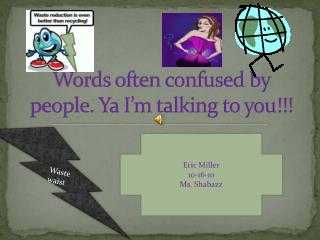 Words often confused by people. Ya I'm talking to you!!!