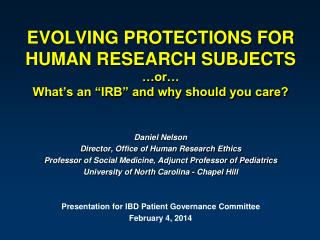EVOLVING PROTECTIONS FOR HUMAN RESEARCH SUBJECTS �or� What�s an �IRB� and why should you care?