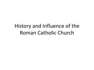 History and Influence of the Roman Catholic Church