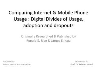 Comparing Internet & Mobile Phone Usage : Digital Divides of Usage, adoption and dropouts