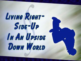 Living Right Side Up in an Upside Down World: Living Stones 1 Peter 2:4-12