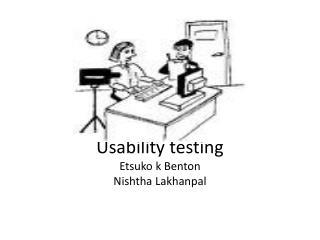 Usability testing Etsuko k Benton Nishtha Lakhanpal