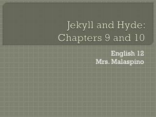 Jekyll and Hyde:   Chapters 9 and 10