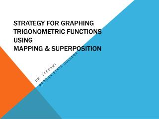 STRATEGY FOR  GRAPHING  TRIGONOMETRIC FUNCTIONS USING MAPPING & SUPERPOSITION
