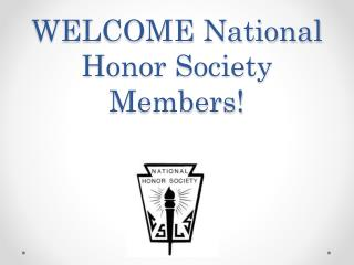 WELCOME  National  Honor Society Members!