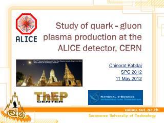 Study of quark - gluon plasma production at the ALICE detector, CERN