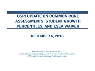 OSPI Update on  Common Core Assessments, Student Growth Percentiles, and ESEA Waiver