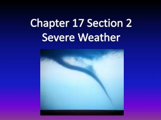Chapter 17 Section 2 Severe Weather
