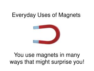 Everyday Uses of Magnets