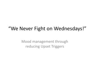 """We Never Fight on Wednesdays!"""