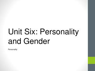 Unit Six: Personality and Gender