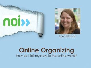 Online Organizing How do I tell my story to the online world?