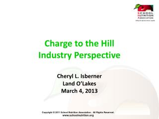 Charge to the Hill Industry Perspective Cheryl L. Isberner Land O'Lakes March 4, 2013