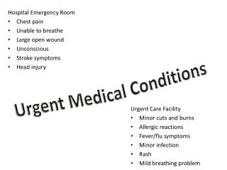 Hospital Emergency  Room Chest pain Unable to breathe Large open wound Unconscious Stroke symptoms