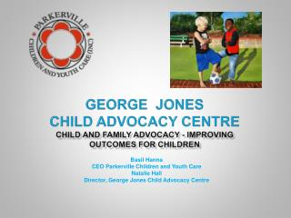 George  Jones  Child Advocacy  centre child and family advocacy - improving outcomes for children
